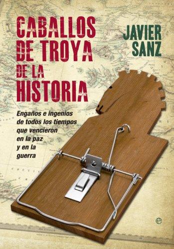 Caballos de Troya de la historia por Javier Sanz