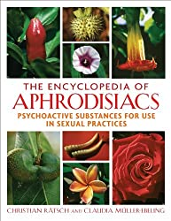 The Encyclopedia of Aphrodisiacs: Psychoactive Substances for Use in Sexual Practices by Christian R??tsch (2013-02-03)