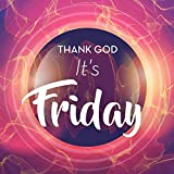 Thank God It's Friday [Explicit]