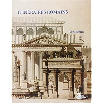 Itinéraires romains : Documents de topographie et d'archéologie historique pour l'histoire de Rome (De Scipion à Constantin)