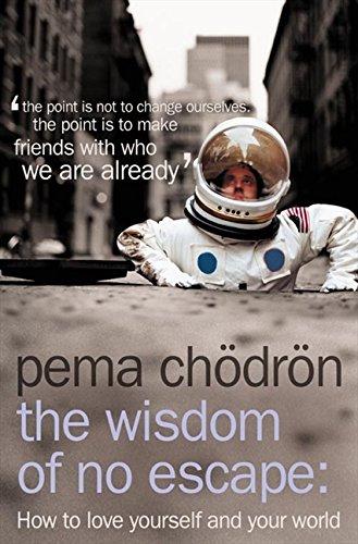 The Wisdom of No Escape: How to Love Yourself and Your World por Pema Chödrön