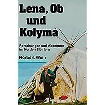 Lena, Ob und Kolymà: Forschungen und Abenteuer im Norden Sibiriens