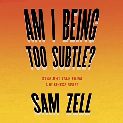 Am I Being Too Subtle?: The Adventures of a Business Maverick (Zell-audio)