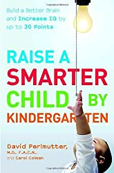 Raise a Smarter Child by Kindergarten: Build a Better Brain and Increase IQ up to 30 Points by David Perlmutter (2006-09-05)