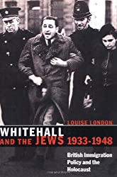 Whitehall and the Jews: British Immigration Policy, Jewish Refugees and the Holocaust