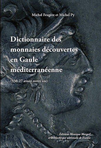 Dictionnaire des monnaies découvertes en Gaule méditerranéenne (530-27 avant notre ère)