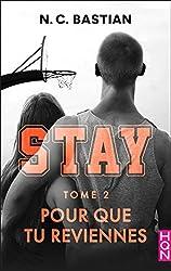 Pour que tu reviennes - STAY tome 2 : la nouvelle série New Adult signée N.C. Bastian