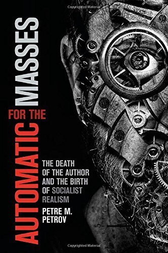 Automatic for the Masses: The Death of the Author and the Birth of Socialist Realism by Petre M. Petrov (2015-03-26)