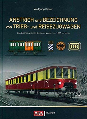 Preisvergleich Produktbild Anstrich und Bezeichnung von Trieb- und Reisezugwagen: Das Erscheinungsbild deutscher Wagen vion 1880 bis heute