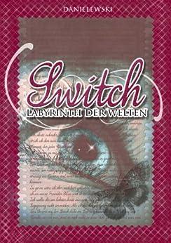 Switch - Labyrinth der Welten von [Danielewski, Nadine, Danielewski, Stefanie]