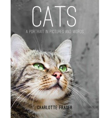 [(Cats: A Portrait in Pictures and Words)] [ By (author) Charlotte Fraser ] [September, 2013]