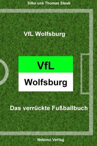 VfL Wolfsburg: Das verrückte Fußballbuch (Das verrckte Fuballbuch)