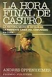 La Hora Final De Castro: La Historia Secreta Detras De La Inminente Caida Del Comunismo En Cuba by Andres Oppenheimer (2001-03-02)