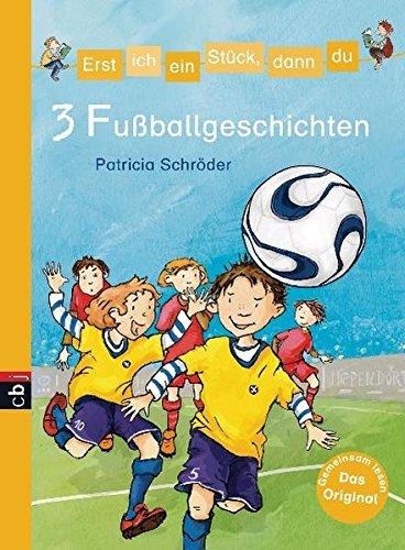 Erst ich ein Stück, dann du - 3 Fußballgeschichten (Erst ich ein Stück... Themenbände, Band 8)