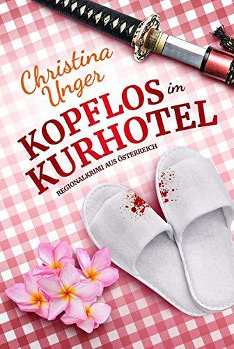 KOPFLOS IM KURHOTEL: Regionalkrimi aus Österreich