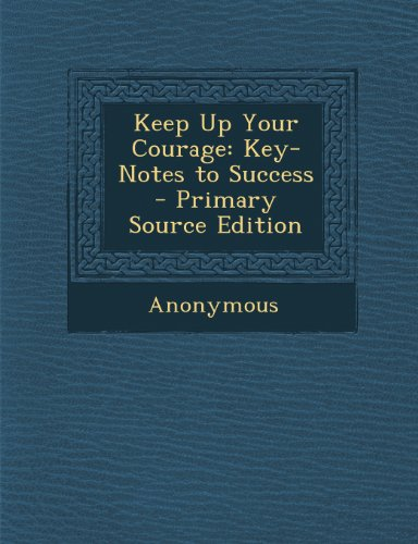 Keep Up Your Courage: Key-Notes to Success