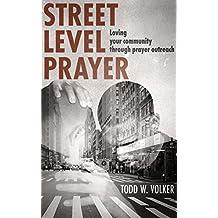 Street Level Prayer: Loving Your Community Through Prayer Outreach