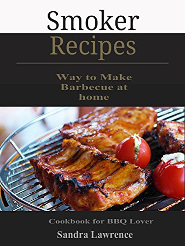 Smoker Recipes: Simple Way to Make Barbecue at home, Cookbook for BBQ Lover (English Edition)