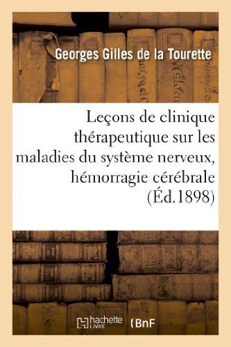 Leçons de clinique thérapeutique sur les maladies du système nerveux, hémorragie cérébrale: , états neurasthéniques, épilepsie, hystérie, tic douloureux et migraine...