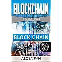 Blockchain: Le Guide Ultime (blockchain, bitcoin, crypto, fintech)