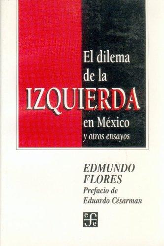 El Dilema de La Izquierda En Mexico y Otros Ensayos (Poltica)