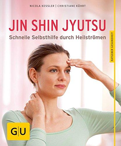 Jin Shin Jyutsu : Beschwerdefrei durch die sanfte Kunst des Heilströmens