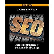 SEO: Marketing Strategies to Dominate the First Page (Google analytics, Webmaster, Website traffic, Adwords, Pay per click, Website promotion, Search engine optimization) (English Edition)