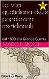 Scarica Libro La vita quotidiana delle popolazioni meridionali dal 1800 alla Grande Guerra (PDF,EPUB,MOBI) Online Italiano Gratis