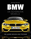 BMW - die schönsten Modelle: 100 Jahre Design und Technik - Roland Löwisch