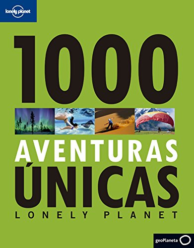 1000 Aventuras Unicas por Lonely Planet