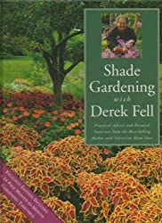 Shade Gardening with Derek Fell: Practical Advice and Personal Favorites from the Best-Selling Author and Television Show Host