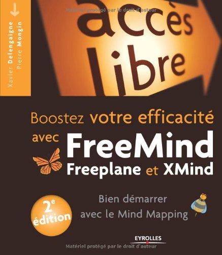 Booster votre efficacité avec FreeMind, Freeplane et Xmind : Bien démarrer avec le Mind Mapping par Xavier Delengaigne