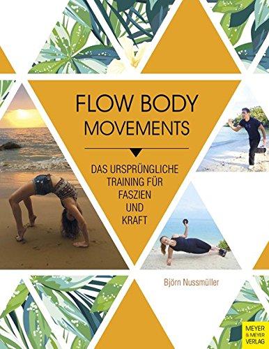 Download Flow Body Movements: Das ursprüngliche Training für Faszien und Kraft