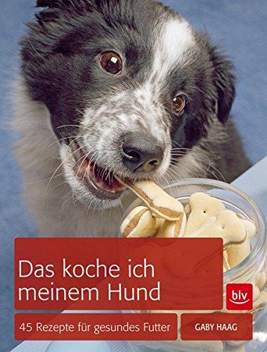 hundeinfo24.de Das koche ich meinem Hund: 45 Rezepte für gesundes Futter
