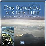 Das Rheintal aus der Luft: Eine spektakuläre Reise von Koblenz nach Köln