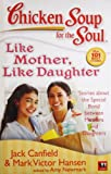 Chicken Soup for The Soul:like Mother,like Daughter