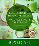 Beauty Recipes, Herbal Remedies and Natural Beauty Care Guide: 3 Books In 1 Boxed Set