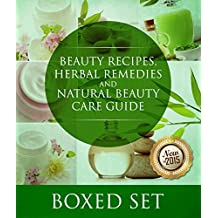 Beauty Recipes, Herbal Remedies and Natural Beauty Care Guide: 3 Books In 1 Boxed Set (English Edition)