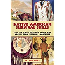 Native American Survival Skills: How to Make Primitive Tools and Crafts from Natural Materials by W. Ben Hunt (2015-04-21)