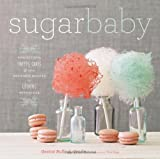 Sugar Baby: Confections, Candies, Cakes, & Other Delicious Recipes for Cooking with Sugar by Gesine Bullock-Prado (2011-04-01)