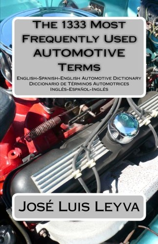 The 1333 Most Frequently Used AUTOMOTIVE Terms: English-Spanish-English Automotive Dictionary - Diccionario de Términos Automotrices (The 1333 Most Frequently Used Terms)