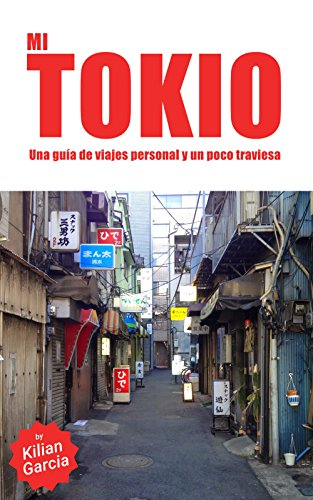 Mi Tokio: Una guía alternativa, y un poco traviesa, de la ciudad más espectacular por Guillermo Garcia