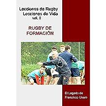 Rugby de formación: El legado de Francisco Usero (Lecciones de Rugby, Lecciones de Vida nº 2)