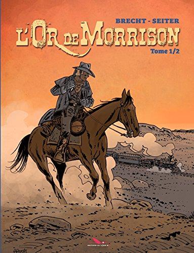 L'Or de Morrison - Tome 1 - L'Or de Morrisson par Roger Seiter