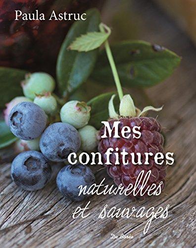 Mes confitures naturelles et sauvages : Plus de 50 recettes