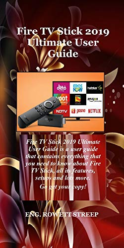 Fire TV Stick 2019 Ultimate User Guide: Fire TV Stick 2019 Ultimate User Guide is a user guide that contains everything that you need to know about Fire ... setups and lots.. (English Edition)