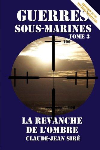 La revanche de l'Ombre, guerres sous-marines, tome 3 par Claude-Jean Siré