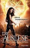Die Auslese: Nur die Besten überleben - Roman von Joelle Charbonneau