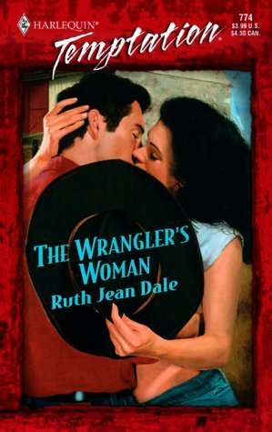 Wrangler's Woman (Gone to Texas!) (Harlequin Temptation, No 774) by Ruth Jean Dale (2000-03-01)