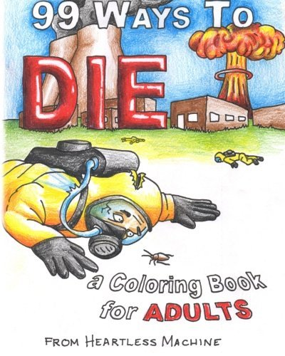 99 Ways To Die: a Coloring Book for Adults by Mr Christopher Locke (2014-07-22)
